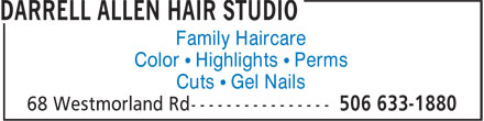 Darrell Allen Hair Studio (506-633-1880) - Display Ad - Family Haircare Color • Highlights • Perms Cuts • Gel Nails Color • Highlights • Perms Cuts • Gel Nails Family Haircare