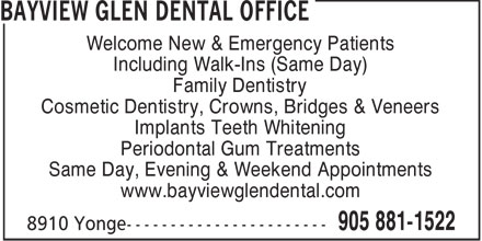 Bayview Glen Dental Office (905-881-1522) - Annonce illustrée======= - Welcome New & Emergency Patients Including Walk-Ins (Same Day) Family Dentistry Cosmetic Dentistry, Crowns, Bridges & Veneers Implants Teeth Whitening Periodontal Gum Treatments Same Day, Evening & Weekend Appointments www.bayviewglendental.com  Welcome New & Emergency Patients Including Walk-Ins (Same Day) Family Dentistry Cosmetic Dentistry, Crowns, Bridges & Veneers Implants Teeth Whitening Periodontal Gum Treatments Same Day, Evening & Weekend Appointments www.bayviewglendental.com