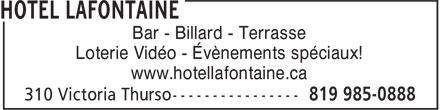 Bar Lafontaine (819-985-0888) - Display Ad - Bar - Billard - Terrasse Loterie Vidéo - Évènements spéciaux! www.hotellafontaine.ca