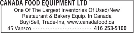 Canada Food Equipment Ltd (416-253-5100) - Display Ad - One Of The Largest Inventories Of Used/New Restaurant & Bakery Equip. In Canada Buy/Sell, Trade-Ins, www.canadafood.ca  One Of The Largest Inventories Of Used/New Restaurant & Bakery Equip. In Canada Buy/Sell, Trade-Ins, www.canadafood.ca  One Of The Largest Inventories Of Used/New Restaurant & Bakery Equip. In Canada Buy/Sell, Trade-Ins, www.canadafood.ca  One Of The Largest Inventories Of Used/New Restaurant & Bakery Equip. In Canada Buy/Sell, Trade-Ins, www.canadafood.ca  One Of The Largest Inventories Of Used/New Restaurant & Bakery Equip. In Canada Buy/Sell, Trade-Ins, www.canadafood.ca  One Of The Largest Inventories Of Used/New Restaurant & Bakery Equip. In Canada Buy/Sell, Trade-Ins, www.canadafood.ca