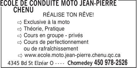 Ecole De Conduite Moto Jean-Pierre Chenu (450-978-2526) - Display Ad - RÉALISE TON RÊVE! ´ Exclusive à la moto ´ Théorie, Pratique ´ Cours en groupe - privés ´ Cours de perfectionnement ´ ou de rafraîchissement ´ www.ecole.moto.jean-pierre.chenu.qc.ca  RÉALISE TON RÊVE! ´ Exclusive à la moto ´ Théorie, Pratique ´ Cours en groupe - privés ´ Cours de perfectionnement ´ ou de rafraîchissement ´ www.ecole.moto.jean-pierre.chenu.qc.ca