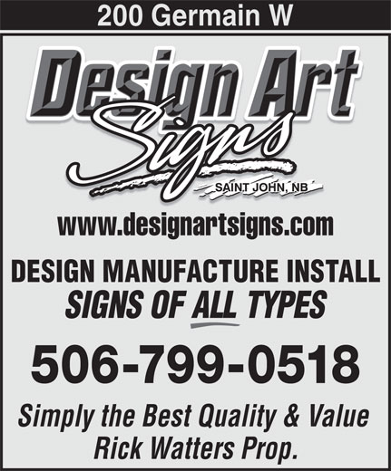 Design Art Signs (506-648-1893) - Annonce illustrée======= - 200 Germain W www.designartsigns.comwww.designartsigns.com DESIGN MANUFACTURE INSTALL SIGNS OF ALL TYPES 506-799-0518 Simply the Best Quality & Value Rick Watters Prop.