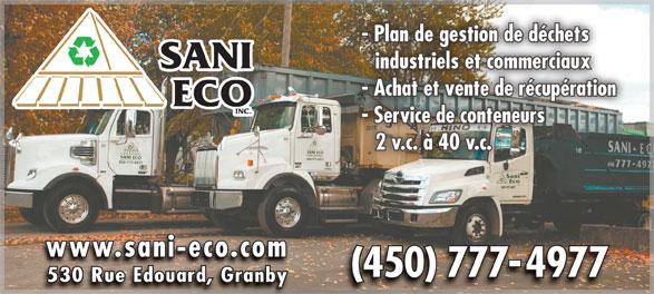 Sani Eco Inc (450-777-4977) - Display Ad - - Plan de gestion de déchets industriels et commerciaux - Achat et vente de récupération INC. - Service de conteneurs 2 v.c. à 40 v.c. www.sanieco.com (450) 777-4977 530 Rue Edouard, Granby 530 Rue Edouard, Granby