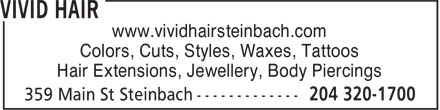 Vivid Hair (204-320-1700) - Annonce illustrée======= - www.vividhairsteinbach.com Colors, Cuts, Styles, Waxes, Tattoos Hair Extensions, Jewellery, Body Piercings