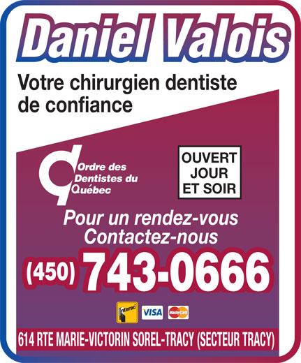 Valois Daniel (450-743-0666) - Annonce illustrée======= - Votre chirurgien dentiste de confiance OUVERT JOUR ET SOIR Pour un rendez-vous Contactez-nous (450) 743-0666 614 RTE MARIE-VICTORIN SOREL-TRACY (SECTEUR TRACY)