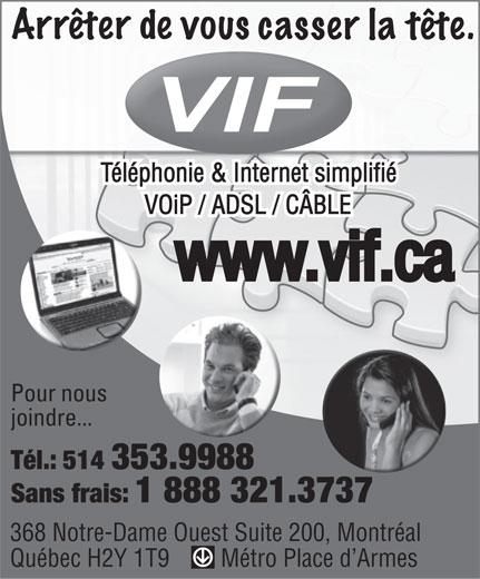 Vif Internet (514-353-9988) - Display Ad - Téléphonie & Internet simplifié VOiP / ADSL / CÂBLE Pour nous joindre... 368 Notre-Dame Ouest Suite 200, Montréal Québec H2Y 1T9         Métro Place d Armes
