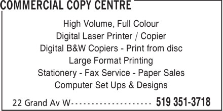 Commercial Copy Center (519-351-3718) - Display Ad - High Volume, Full Colour Digital Laser Printer / Copier Digital B&W Copiers - Print from disc Large Format Printing Stationery - Fax Service - Paper Sales Computer Set Ups & Designs