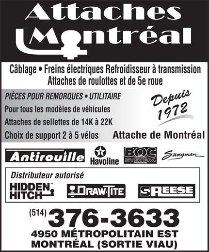 Attache de Montréal (514-376-3633) - Annonce illustrée======= - Câblage   Freins électriques Refroidisseur à transmission Attaches de roulottes et de 5e roue PIÈCES POUR REMORQUES   UTILITAIRE Depuis Pour tous les modèles de véhicules 1972 Attaches de sellettes de 14K à 22K Attache de Montréal Choix de support 2 à 5 vélos Distributeur autorisé (514) 376-3633 4950 MÉTROPOLITAIN EST MONTRÉAL (SORTIE VIAU)