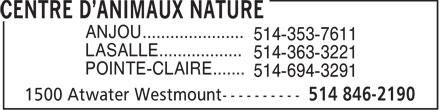 Centre d'Animaux Nature (514-846-2190) - Annonce illustrée======= - ANJOU...................... 514-353-7611 LASALLE.................. 514-363-3221 POINTE-CLAIRE....... 514-694-3291