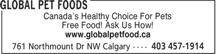 Global Pet Foods Cambrian (403-457-1914) - Display Ad - Canada's Healthy Choice For Pets Free Food! Ask Us How! www.globalpetfood.ca