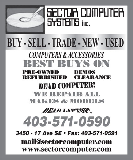 Sector Computer Systems Inc (403-571-0590) - Annonce illustrée======= - WE REPAIR ALL MAKES & MODELS 403-571-0590 3450 - 17 Ave SE   Fax: 403-571-0591 www.sectorcomputer.com