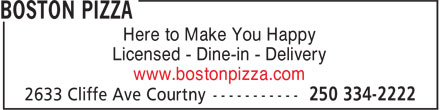 Boston Pizza (250-334-2222) - Display Ad - Here to Make You Happy Licensed - Dine-in - Delivery www.bostonpizza.com