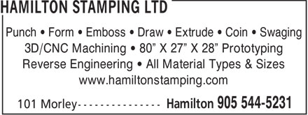 "Hamilton Stamping Ltd (905-544-5231) - Display Ad - Punch • Form • Emboss • Draw • Extrude • Coin • Swaging 3D/CNC Machining • 80"" X 27"" X 28"" Prototyping Reverse Engineering • All Material Types & Sizes www.hamiltonstamping.com  Punch • Form • Emboss • Draw • Extrude • Coin • Swaging 3D/CNC Machining • 80"" X 27"" X 28"" Prototyping Reverse Engineering • All Material Types & Sizes www.hamiltonstamping.com"