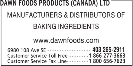 Dawn Foods Products (Canada) Ltd (403-265-2911) - Display Ad - MANUFACTURERS & DISTRIBUTORS OF BAKING INGREDIENTS www.dawnfoods.com  MANUFACTURERS & DISTRIBUTORS OF BAKING INGREDIENTS www.dawnfoods.com