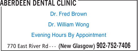 Aberdeen Dental Clinic (902-752-7406) - Display Ad - Dr. Fred Brown Dr. William Wong Evening Hours By Appointment