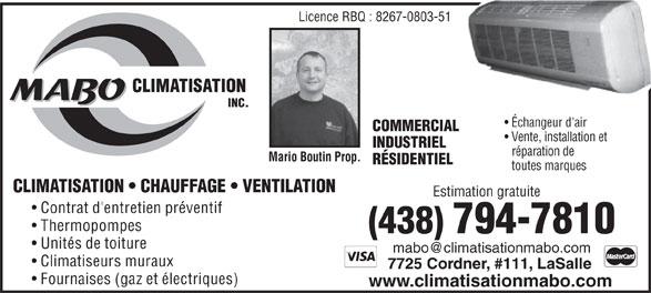 MABO Climatisation Inc (514-365-6186) - Display Ad - Vente , installation et INDUSTRIEL de réparation Mario Boutin Prop. RÉSIDENTIEL toutes marques CLIMATISATION   CHAUFFAGE   VENTILATION Estimation gratuite Contrat d'entretien préventif Thermopompes (438)794-7810 Unités de toiture Climatiseurs muraux 7725 Cordner, #111, LaSalle Fournaises (gaz et électriques) www.climatisationmabo.com Licence RBQ : 8267-0803-51 COMMERCIAL Échangeur d'air
