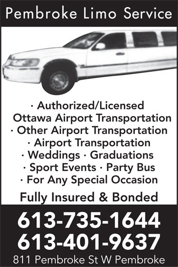 Pembroke Limo Service (613-401-9637) - Annonce illustrée======= - · Authorized/Licensed Ottawa Airport Transportation · Other Airport Transportation · Airport Transportation · Weddings · Graduations · Sport Events · Party Bus · For Any Special Occasion Fully Insured & Bonded 613-735-1644 613-401-9637 811 Pembroke St W Pembroke