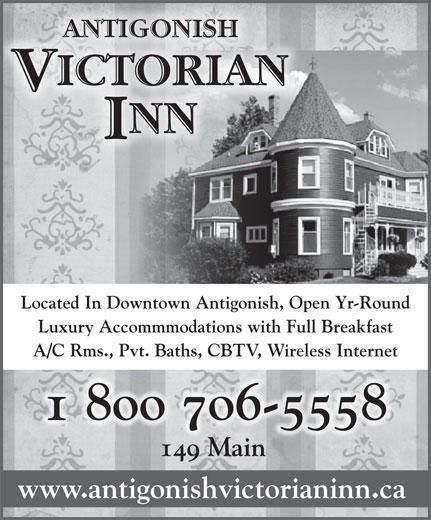 Antigonish Victorian Inn (902-863-1103) - Annonce illustrée======= - ANTIGONISH ICTORIAN V NN I Located In Downtown Antigonish, Open Yr-Round Luxury Accommmodations with Full Breakfast A/C Rms., Pvt. Baths, CBTV, Wireless Internet 1 800 706-5558 149 MainMa www.antigonishvictorianinn.ca