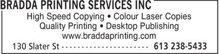 Bradda Printing Services Inc (613-238-5433) - Annonce illustrée======= - High Speed Copying • Colour Laser Copies Quality Printing • Desktop Publishing www.braddaprinting.com High Speed Copying • Colour Laser Copies Quality Printing • Desktop Publishing www.braddaprinting.com