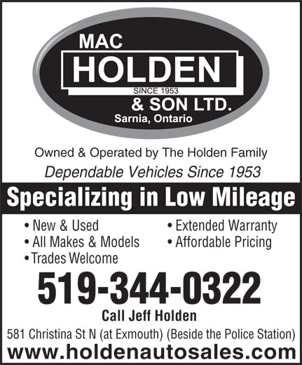 Mac Holden & Son Ltd (519-344-0322) - Display Ad - Specializing in Low Mileage New & Used Extended Warranty All Makes & Models Affordable Pricing Trades Welcome 519-344-0322 Call Jeff Holden 581 Christina St N (at Exmouth) (Beside the Police Station) www.holdenautosales.com Owned & Operated by The Holden Family Dependable Vehicles Since 1953