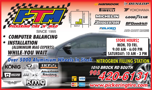 Pickering Tire 'N Mag (905-420-6131) - Display Ad - SINCE 1995 COMPUTER BALANCINGCOMPUTER BAL INSTALLATIONIN MON. TO FRI. (ALUMINIUM MAG EXPERTS)ERTS)(ALUMINIUM MAG EXP 9:00 AM - 6:00 PM WHILE YOU WAITWHILE YOU WAIT SATURDAY: 10 AM - 3 PM Over 5000 Aluminium Wheels In StockWheels In Stockium inAlumOver 5000 NITROGREN FILLING STATION www.pickeringtire.comwww.pickeringtire.com