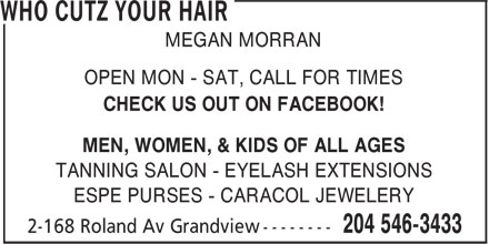 Who Cutz Your Hair (204-546-3433) - Annonce illustrée======= - MEGAN MORRAN OPEN MON - SAT, CALL FOR TIMES CHECK US OUT ON FACEBOOK! MEN, WOMEN, & KIDS OF ALL AGES TANNING SALON - EYELASH EXTENSIONS ESPE PURSES - CARACOL JEWELERY