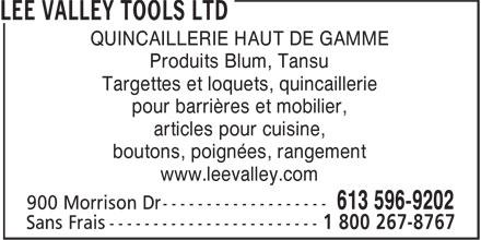 Lee Valley Tools Ltd (613-596-9202) - Display Ad - pour barrières et mobilier, articles pour cuisine, boutons, poignées, rangement www.leevalley.com QUINCAILLERIE HAUT DE GAMME Produits Blum, Tansu Targettes et loquets, quincaillerie pour barrières et mobilier, articles pour cuisine, boutons, poignées, rangement www.leevalley.com QUINCAILLERIE HAUT DE GAMME Produits Blum, Tansu Targettes et loquets, quincaillerie