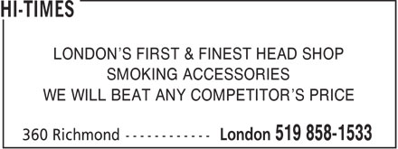 Hi-Times (519-858-1533) - Display Ad - LONDON'S FIRST & FINEST HEAD SHOP SMOKING ACCESSORIES WE WILL BEAT ANY COMPETITOR'S PRICE