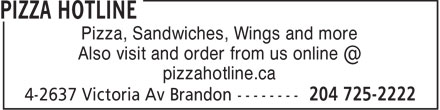 Pizza Hotline (204-725-2222) - Annonce illustrée======= - Pizza, Sandwiches, Wings and more Also visit and order from us online @ pizzahotline.ca