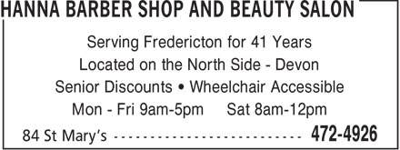 Hanna Barber Shop and Beauty Salon (506-472-4926) - Annonce illustrée======= - Serving Fredericton for 41 Years Located on the North Side - Devon Senior Discounts • Wheelchair Accessible Mon - Fri 9am-5pm Sat 8am-12pm