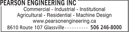 Pearson Engineering Inc (506-246-8000) - Annonce illustrée======= - Commercial - Industrial - Institutional Agricultural - Residential - Machine Design www.pearsonengineering.ca Commercial - Industrial - Institutional Agricultural - Residential - Machine Design www.pearsonengineering.ca