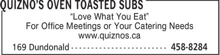 "Quiznos Sub (506-458-8284) - Annonce illustrée======= - ""Love What You Eat"" For Office Meetings or Your Catering Needs www.quiznos.ca"