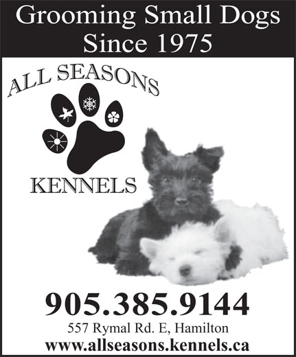 All Seasons Kennels (905-385-9144) - Display Ad - Grooming Small Dogs Since 1975 905.385.9144 557 Rymal Rd. E, Hamilton www.allseasons.kennels.ca