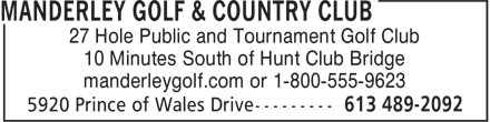 Manderley Golf & Country Club (613-489-2092) - Display Ad - 27 Hole Public and Tournament Golf Club 10 Minutes South of Hunt Club Bridge manderleygolf.com or 1-800-555-9623 27 Hole Public and Tournament Golf Club 10 Minutes South of Hunt Club Bridge manderleygolf.com or 1-800-555-9623