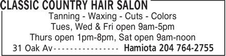 Classic Country Hair Salon (204-764-2755) - Annonce illustrée======= - Tanning - Waxing - Cuts - Colors Tues, Wed & Fri open 9am-5pm Thurs open 1pm-8pm, Sat open 9am-noon
