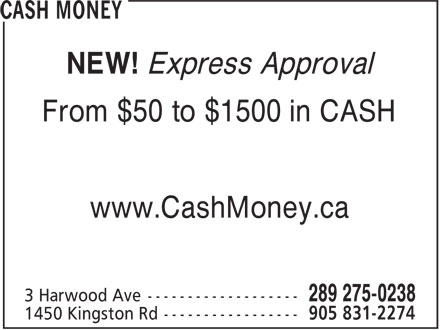 Cash Money (905-683-1144) - Display Ad - NEW! Express Approval From $50 to $1500 in CASH www.CashMoney.ca