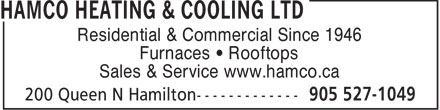 Hamco Heating & Cooling (905-527-1049) - Display Ad - Residential & Commercial Since 1946 Furnaces • Rooftops Sales & Service www.hamco.ca  Residential & Commercial Since 1946 Furnaces • Rooftops Sales & Service www.hamco.ca  Residential & Commercial Since 1946 Furnaces • Rooftops Sales & Service www.hamco.ca  Residential & Commercial Since 1946 Furnaces • Rooftops Sales & Service www.hamco.ca