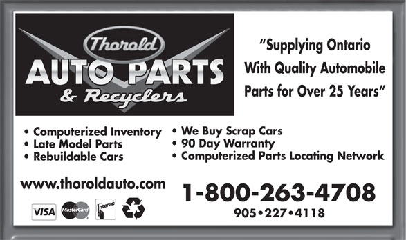 Thorold Auto Parts & Recyclers (905-227-4118) - Display Ad - Supplying Ontario With Quality Automobile Parts for Over 25 Years We Buy Scrap Cars Computerized Inventory 90 Day Warranty Late Model Parts Computerized Parts Locating Network Rebuildable Cars www.thoroldauto.com 1-800-263-4708 905 227 4118  Supplying Ontario With Quality Automobile Parts for Over 25 Years We Buy Scrap Cars Computerized Inventory 90 Day Warranty Late Model Parts Computerized Parts Locating Network Rebuildable Cars www.thoroldauto.com 1-800-263-4708 905 227 4118  Supplying Ontario With Quality Automobile Parts for Over 25 Years We Buy Scrap Cars Computerized Inventory 90 Day Warranty Late Model Parts Computerized Parts Locating Network Rebuildable Cars www.thoroldauto.com 1-800-263-4708 905 227 4118  Supplying Ontario With Quality Automobile Parts for Over 25 Years We Buy Scrap Cars Computerized Inventory 90 Day Warranty Late Model Parts Computerized Parts Locating Network Rebuildable Cars www.thoroldauto.com 1-800-263-4708 905 227 4118  Supplying Ontario With Quality Automobile Parts for Over 25 Years We Buy Scrap Cars Computerized Inventory 90 Day Warranty Late Model Parts Computerized Parts Locating Network Rebuildable Cars www.thoroldauto.com 1-800-263-4708 905 227 4118  Supplying Ontario With Quality Automobile Parts for Over 25 Years We Buy Scrap Cars Computerized Inventory 90 Day Warranty Late Model Parts Computerized Parts Locating Network Rebuildable Cars www.thoroldauto.com 1-800-263-4708 905 227 4118  Supplying Ontario With Quality Automobile Parts for Over 25 Years We Buy Scrap Cars Computerized Inventory 90 Day Warranty Late Model Parts Computerized Parts Locating Network Rebuildable Cars www.thoroldauto.com 1-800-263-4708 905 227 4118  Supplying Ontario With Quality Automobile Parts for Over 25 Years We Buy Scrap Cars Computerized Inventory 90 Day Warranty Late Model Parts Computerized Parts Locating Network Rebuildable Cars www.thoroldauto.com 1-800-263-4708 905 227 4118