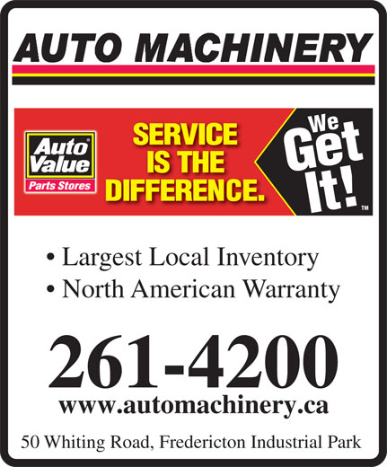 Auto Machinery & General Supply Co. Ltd. (506-453-1600) - Annonce illustrée======= - We Get It! TM Largest Local Inventory North American Warranty 261-4200 www.automachinery.ca 50 Whiting Road, Fredericton Industrial Park