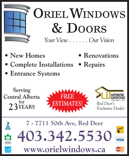 Oriel Windows & Doors (403-342-5530) - Annonce illustrée======= - Your View . . . . . . Our Vision New Homes   Renovations Complete Installations   Repairs Entrance Systems Serving FREE Central Alberta for Red Deer s ESTIMATES! YEARS Exclusive Dealer 23 7 - 7711 50th Ave, Red Deer 403.342.5530 www.orielwindows.ca ORIEL WINDOWS & DOORS