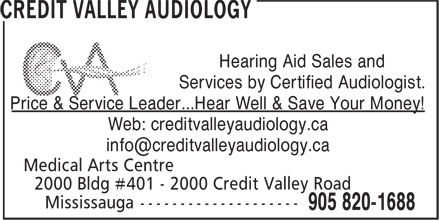 Credit Valley Audiology (905-820-1688) - Display Ad - Services by Certified Audiologist. Price & Service Leader...Hear Well & Save Your Money! Web: creditvalleyaudiology.ca Hearing Aid Sales and