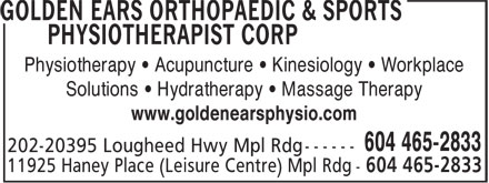 Golden Ears Orthopaedic & Sports Physiotherapist Corp (604-465-2833) - Display Ad - Physiotherapy • Acupuncture • Kinesiology • Workplace Solutions • Hydratherapy • Massage Therapy www.goldenearsphysio.com 11925 Haney Place (Leisure Centre) Mpl Rdg - 604 465-2833