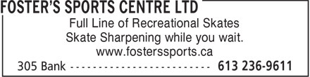 Foster's Sports Centre Ltd (613-236-9611) - Annonce illustrée======= - Full Line of Recreational Skates Skate Sharpening while you wait. www.fosterssports.ca  Full Line of Recreational Skates Skate Sharpening while you wait. www.fosterssports.ca  Full Line of Recreational Skates Skate Sharpening while you wait. www.fosterssports.ca
