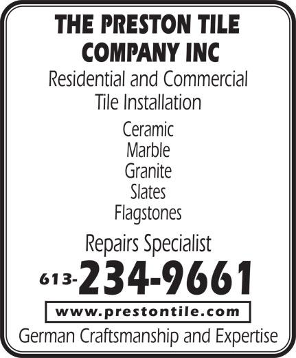 The Preston Tile Company Inc (613-234-9661) - Annonce illustrée======= - Ceramic Marble Granite Slates Flagstones Repairs Specialist 613- 234-9661 www.prestontile.com German Craftsmanship and Expertise THE PRESTON TILE COMPANY INC Residential and Commercial Tile Installation