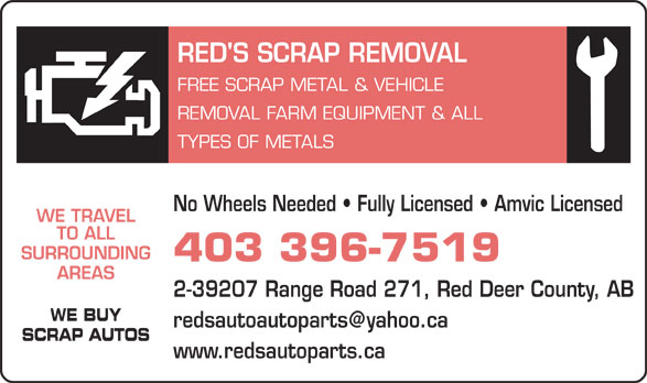 Red's Scrap Metal (403-396-7519) - Annonce illustrée======= - RED'S SCRAP REMOVAL FREE SCRAP METAL & VEHICLE REMOVAL FARM EQUIPMENT & ALL TYPES OF METALS No Wheels Needed   Fully Licensed   Amvic Licensed WE TRAVEL TO ALL SURROUNDING 403 396-7519 AREAS 2-39207 Range Road 271, Red Deer County, AB WE BUY redsautoautoparts@yahoo.ca SCRAP AUTOS www.redsautoparts.ca