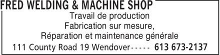 Fred Welding & Machine Shop (613-673-2137) - Annonce illustrée======= - Travail de production Fabrication sur mesure, Réparation et maintenance générale