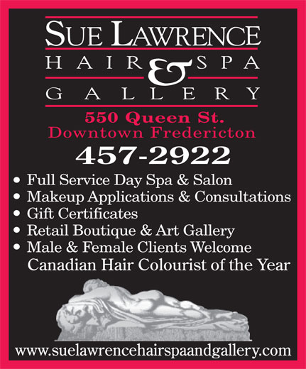Sue Lawrence Hair Spa and Gallery (506-457-2922) - Annonce illustrée======= - Downtown Fredericton Full Service Day Spa & Salon Makeup Applications & Consultations Gift Certificates Retail Boutique & Art Gallery Male & Female Clients Welcome 550 Queen St.