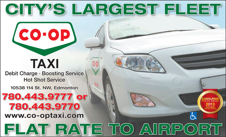 Alberta Co-op Taxi Line Ltd (780-425-2525) - Display Ad - CITY S LARGEST FLEET Debit Charge · Boosting Service Hot Shot Service 10538 114 St. NW, Edmonton 780.443.9777 or 780.443.9770 www.co-optaxi.comt FLAT RATE TO AIRPORT