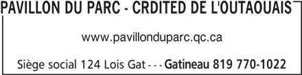 Pavillon Du Parc - CRDITED de l'Outaouais (819-770-1022) - Annonce illustrée======= - PAVILLON DU PARC - CRDITED DE L'OUTAOUAIS www.pavillonduparc.qc.ca Siège social 124 Lois Gat--- Gatineau 819 770-1022 PAVILLON DU PARC - CRDITED DE L'OUTAOUAIS www.pavillonduparc.qc.ca Siège social 124 Lois Gat--- Gatineau 819 770-1022