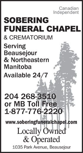 Sobering Funeral Chapel & Crematorium (204-268-3510) - Annonce illustrée======= - Serving Beausejour & Northeastern Manitoba Available 24/7 204 268-3510 or MB Toll Free 1-877-776-2220 www.soberingfuneralchapel.com Locally Owned & Operated 1035 Park Avenue, Beausejour